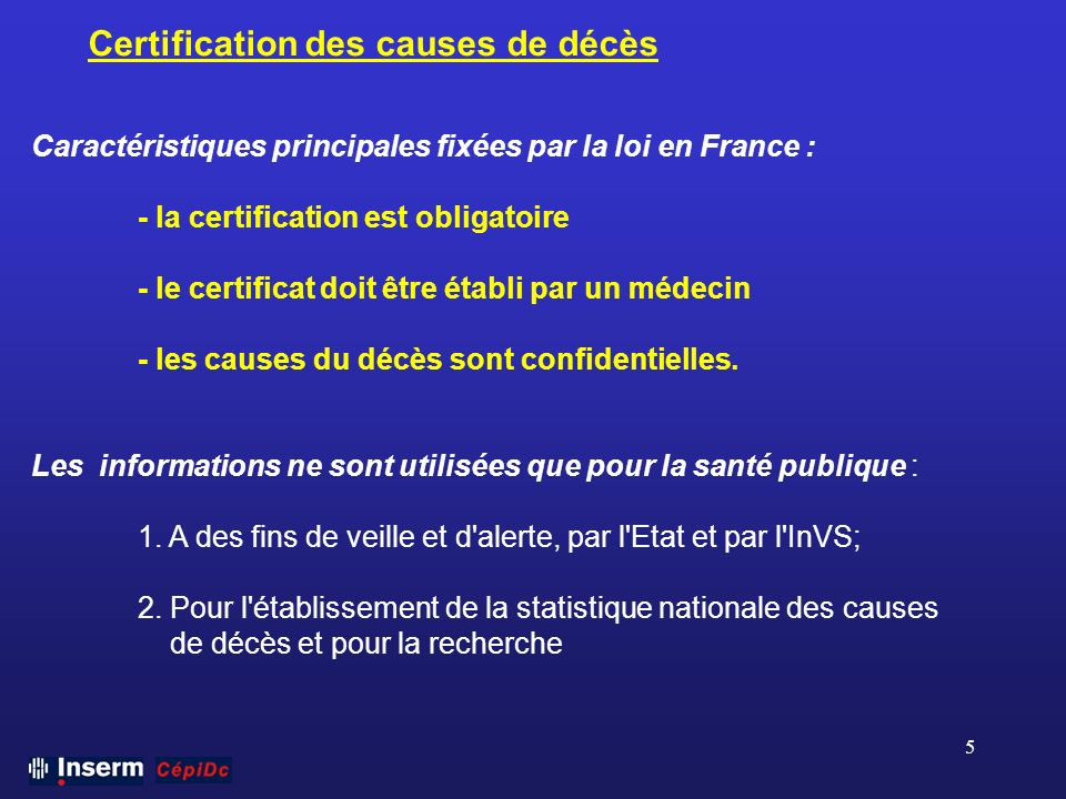 5 Caractéristiques principales fixées par la loi en France : - la certification est obligatoire - le certificat doit être établi par un médecin - les
