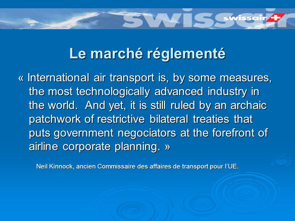 Le marché réglementé « International air transport is, by some measures, the most technologically advanced industry in the world.