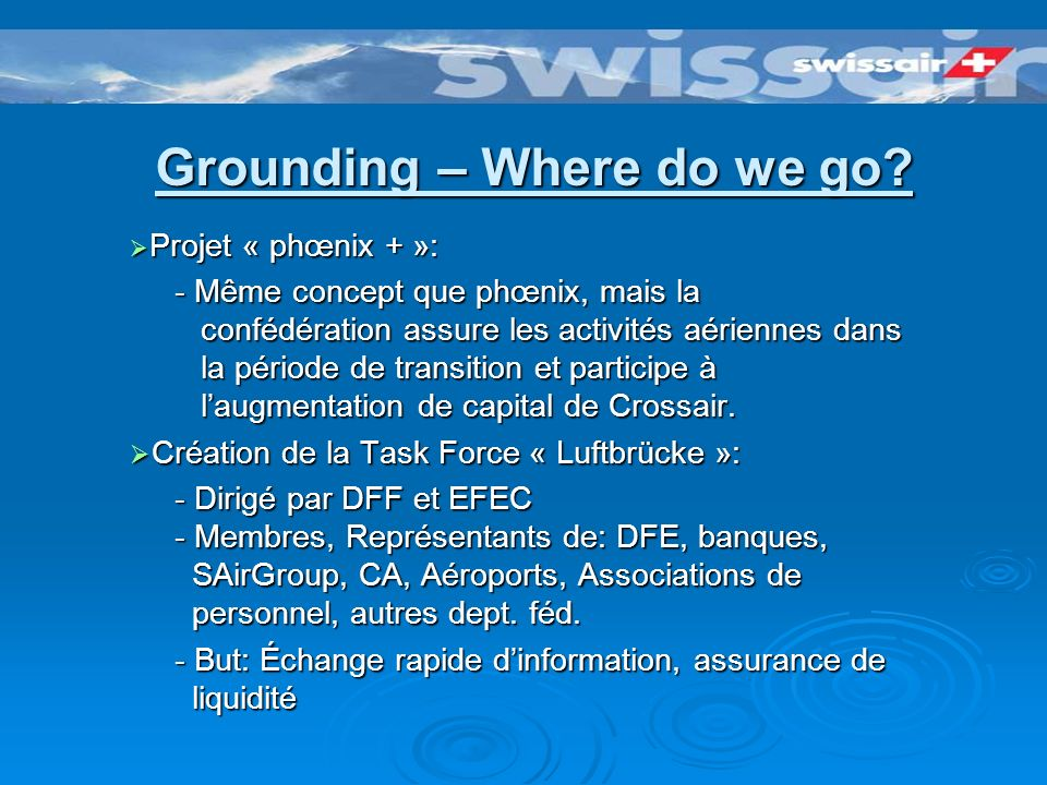Grounding – Where do we go? 2/3 octobre 01: Le grounding 2/3 octobre 01: Le grounding CF accorde toute de suite 450 mio. Fr. pour soutenir lactivité a