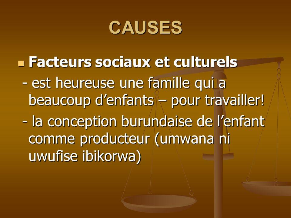 CAUSES Facteurs sociaux et culturels Facteurs sociaux et culturels - est heureuse une famille qui a beaucoup denfants – pour travailler.