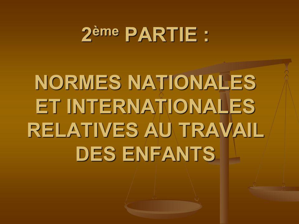 2 ème PARTIE : NORMES NATIONALES ET INTERNATIONALES RELATIVES AU TRAVAIL DES ENFANTS