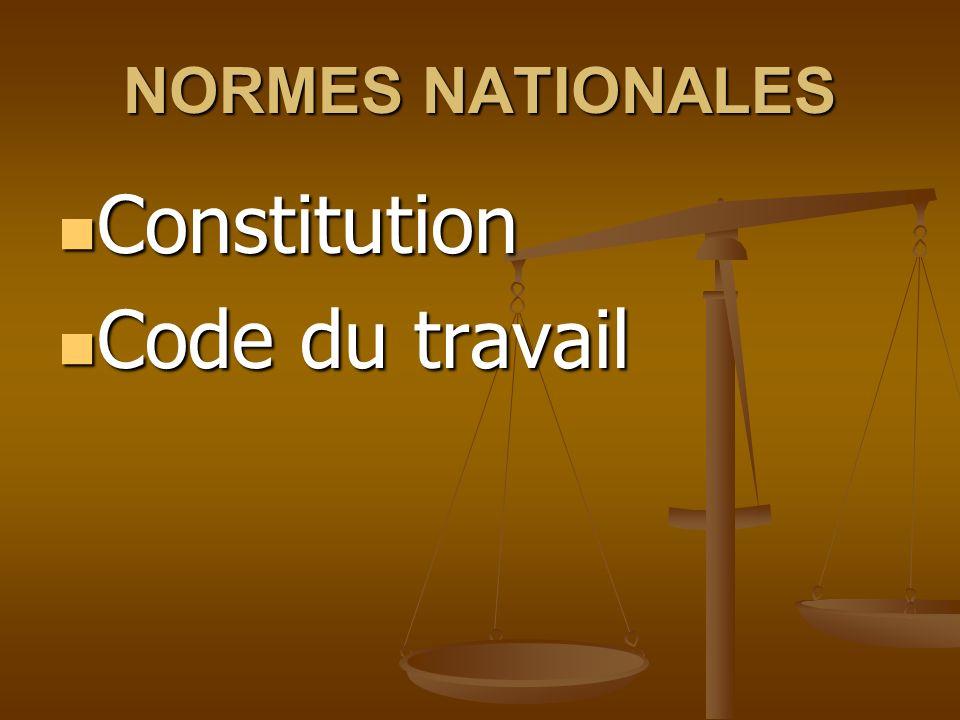 NORMES NATIONALES Constitution Constitution Code du travail Code du travail