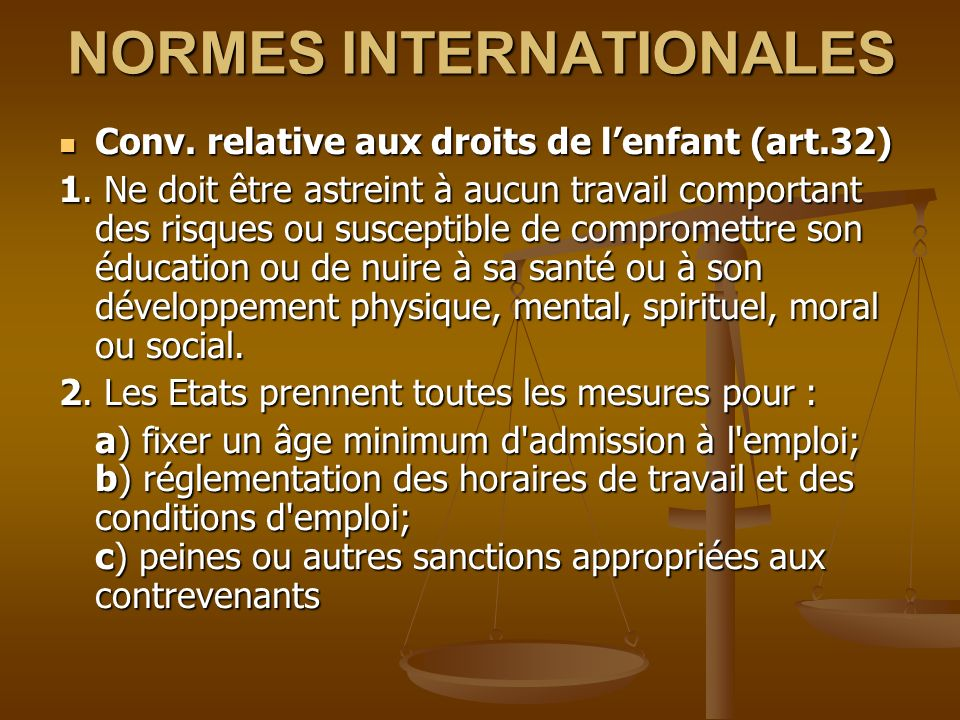 NORMES INTERNATIONALES Conv. relative aux droits de lenfant (art.32) Conv.