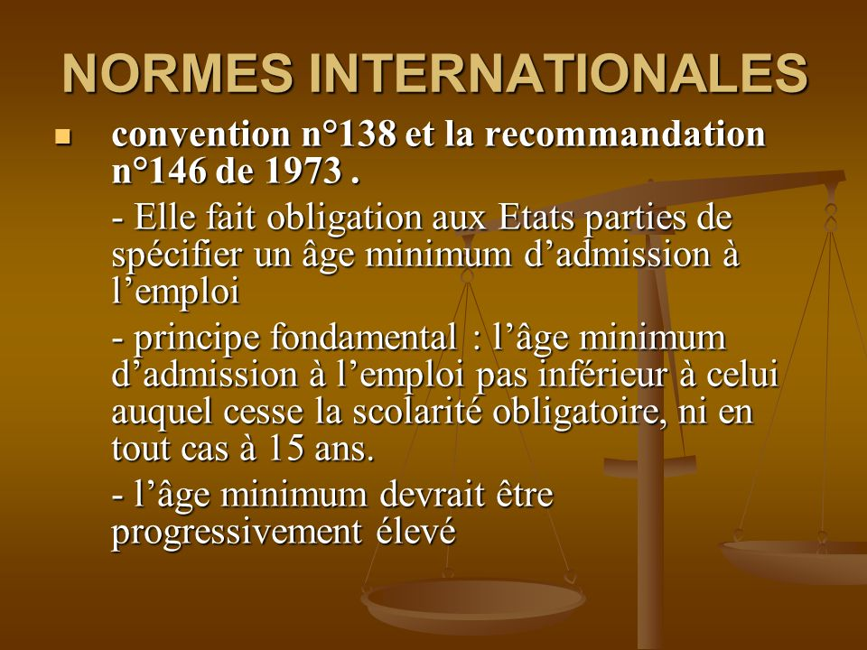 NORMES INTERNATIONALES convention n°138 et la recommandation n°146 de 1973.
