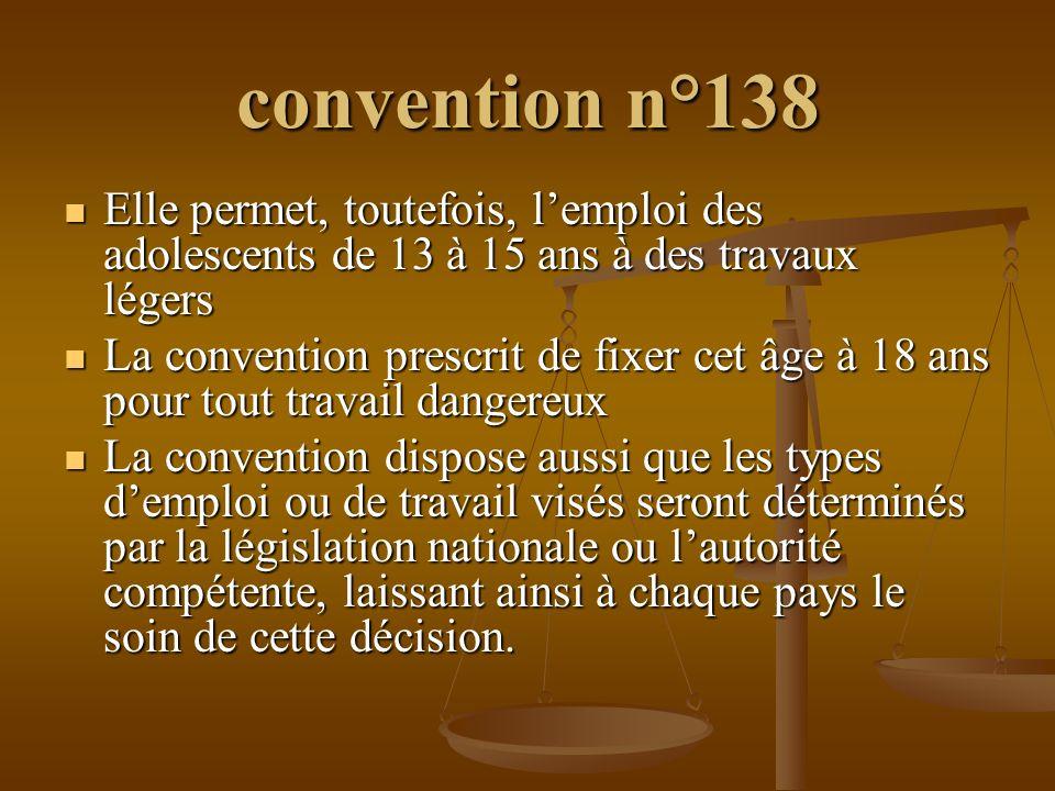 convention n°138 Elle permet, toutefois, lemploi des adolescents de 13 à 15 ans à des travaux légers Elle permet, toutefois, lemploi des adolescents d