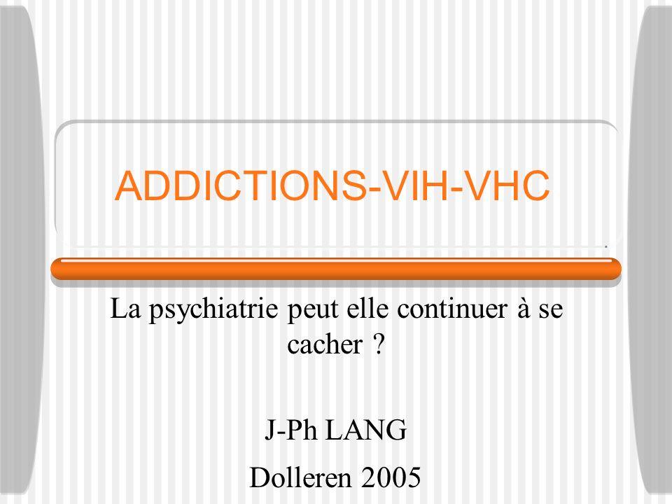 ADDICTIONS-VIH-VHC La psychiatrie peut elle continuer à se cacher J-Ph LANG Dolleren 2005