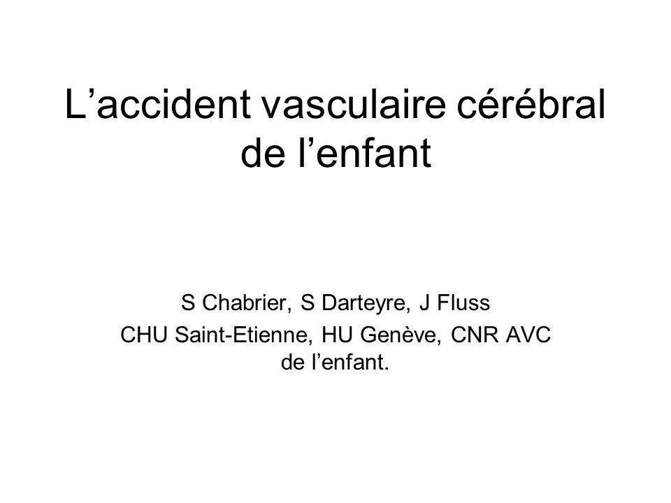 AVC et enfant Plus courant quon ne limagine Plusieurs tableaux cliniques –infarctus cérébral périnatal infarctus fœtal, néonatal et présumé périnatal –thrombose veineuse –infarctus artériel du grand enfant –hémorragie cérébrale