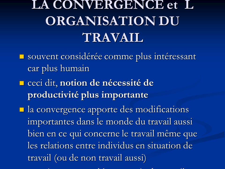 LA CONVERGENCE et L ORGANISATION DU TRAVAIL souvent considérée comme plus intéressant car plus humain souvent considérée comme plus intéressant car pl