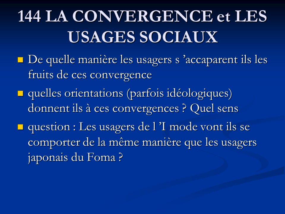 144 LA CONVERGENCE et LES USAGES SOCIAUX De quelle manière les usagers s accaparent ils les fruits de ces convergence De quelle manière les usagers s