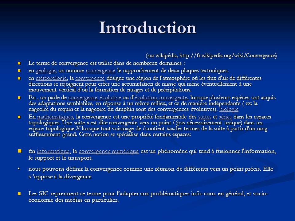 Introduction (sur wikipédia, http://fr.wikipedia.org/wiki/Convergence) Le terme de convergence est utilisé dans de nombreux domaines : Le terme de con