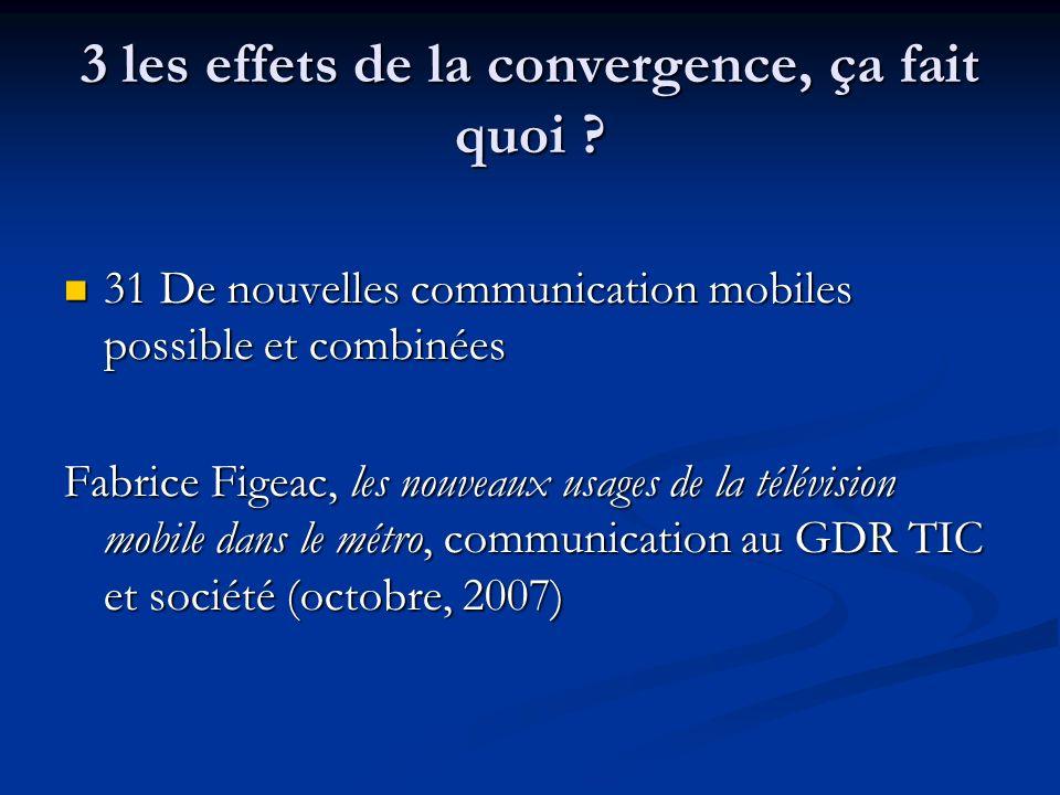 3 les effets de la convergence, ça fait quoi ? 31 De nouvelles communication mobiles possible et combinées 31 De nouvelles communication mobiles possi