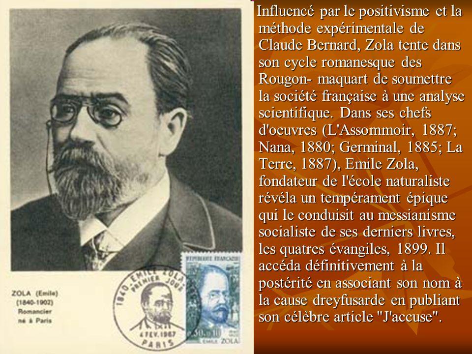 Influencé par le positivisme et la méthode expérimentale de Claude Bernard, Zola tente dans son cycle romanesque des Rougon- maquart de soumettre la société française à une analyse scientifique.