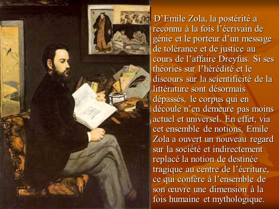 DEmile Zola, la postérité a reconnu à la fois lécrivain de génie et le porteur dun message de tolérance et de justice au cours de laffaire Dreyfus.