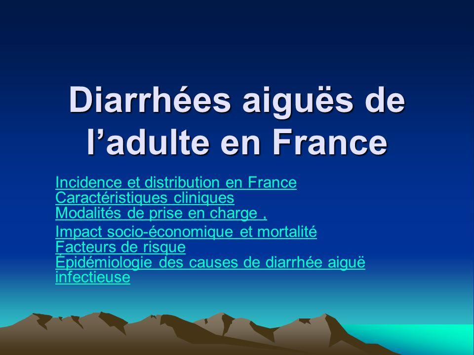 Diarrhées aiguës de ladulte en France Incidence et distribution en France Caractéristiques cliniques Modalités de prise en charge, Impact socio-économique et mortalité Facteurs de risque Épidémiologie des causes de diarrhée aiguë infectieuse