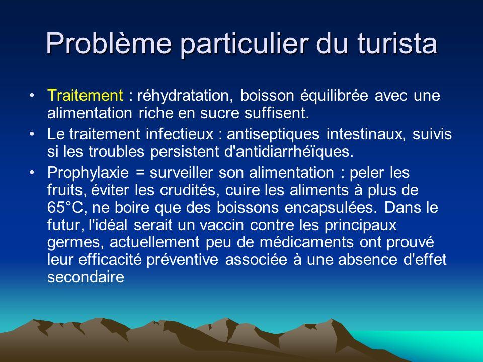 Problème particulier du turista Traitement : réhydratation, boisson équilibrée avec une alimentation riche en sucre suffisent. Le traitement infectieu