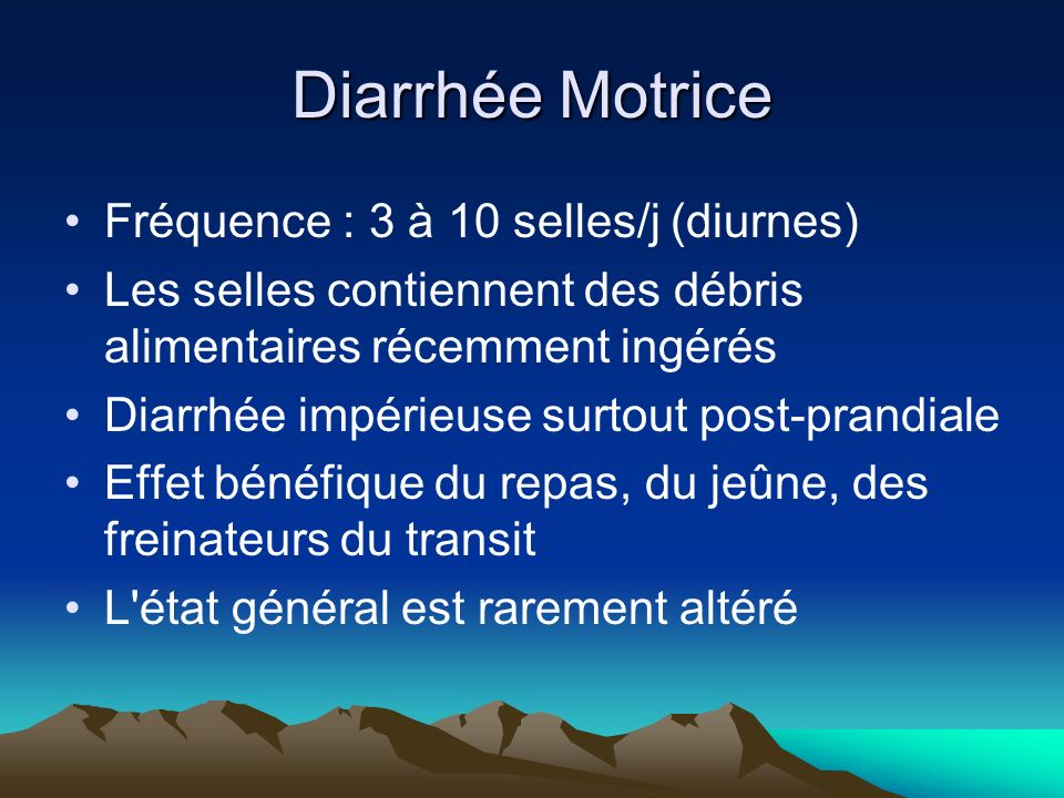 Diarrhée Motrice Fréquence : 3 à 10 selles/j (diurnes) Les selles contiennent des débris alimentaires récemment ingérés Diarrhée impérieuse surtout po