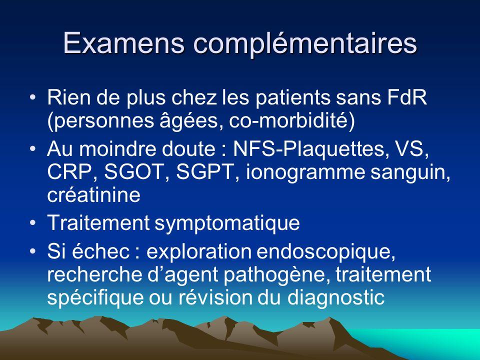 Examens complémentaires Rien de plus chez les patients sans FdR (personnes âgées, co-morbidité) Au moindre doute : NFS-Plaquettes, VS, CRP, SGOT, SGPT