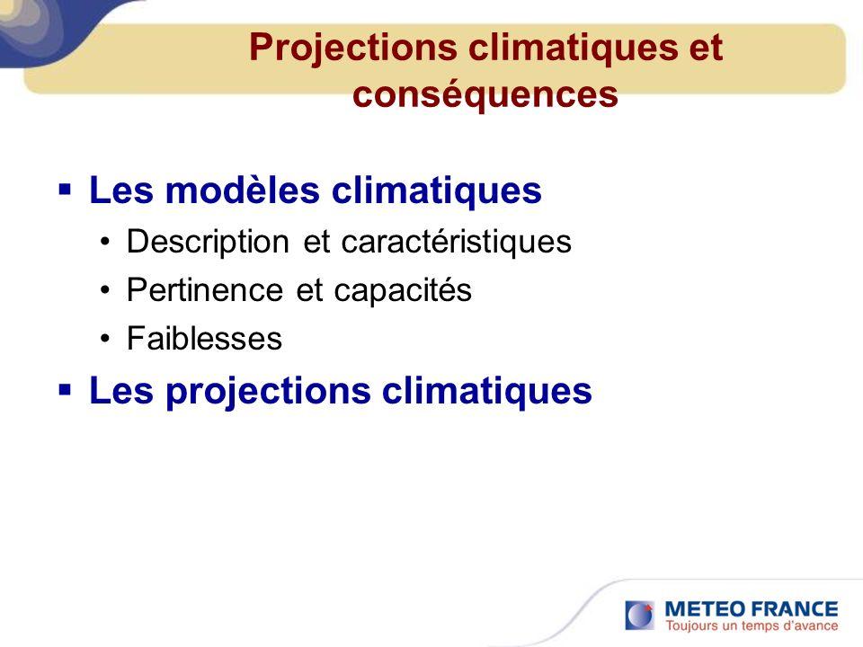 Projections climatiques et conséquences Les modèles climatiques Description et caractéristiques Pertinence et capacités Faiblesses Les projections climatiques