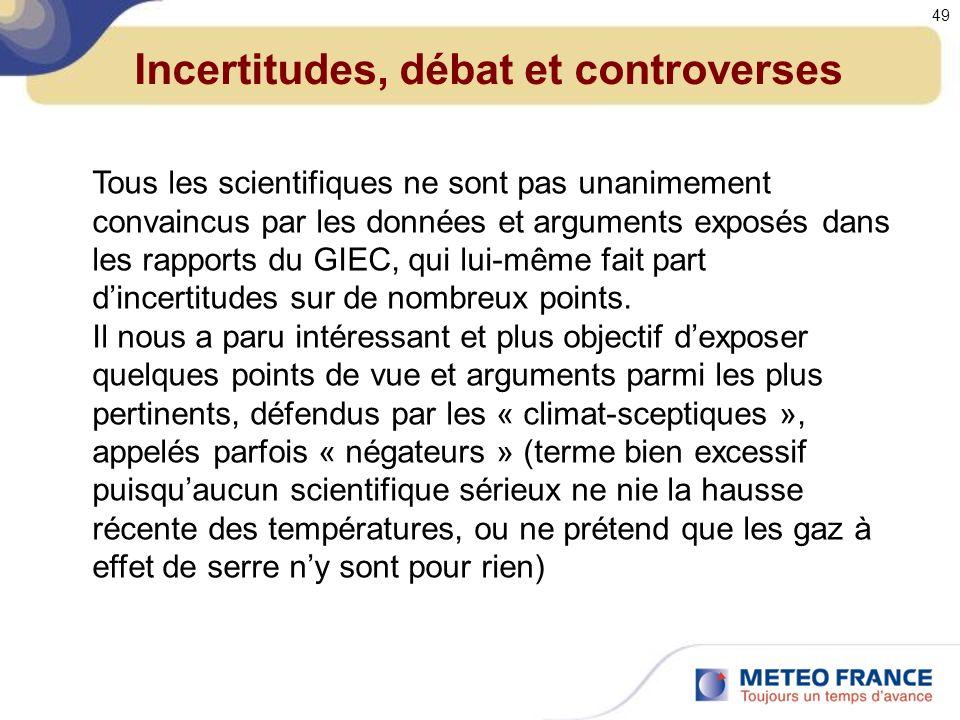 Incertitudes, débat et controverses Tous les scientifiques ne sont pas unanimement convaincus par les données et arguments exposés dans les rapports du GIEC, qui lui-même fait part dincertitudes sur de nombreux points.