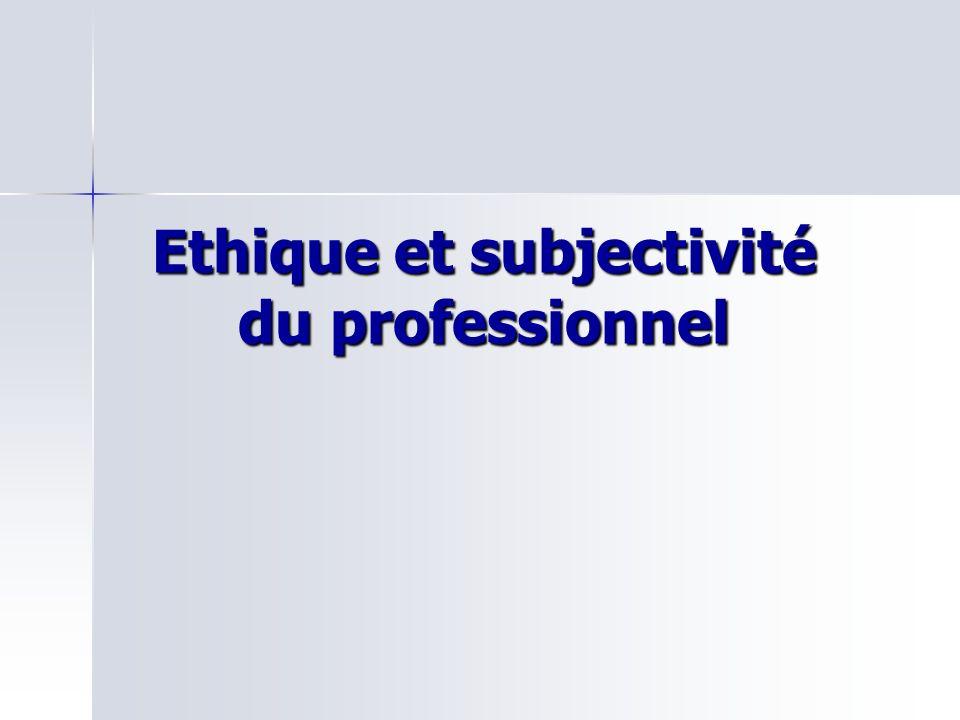 Ethique et subjectivité du professionnel