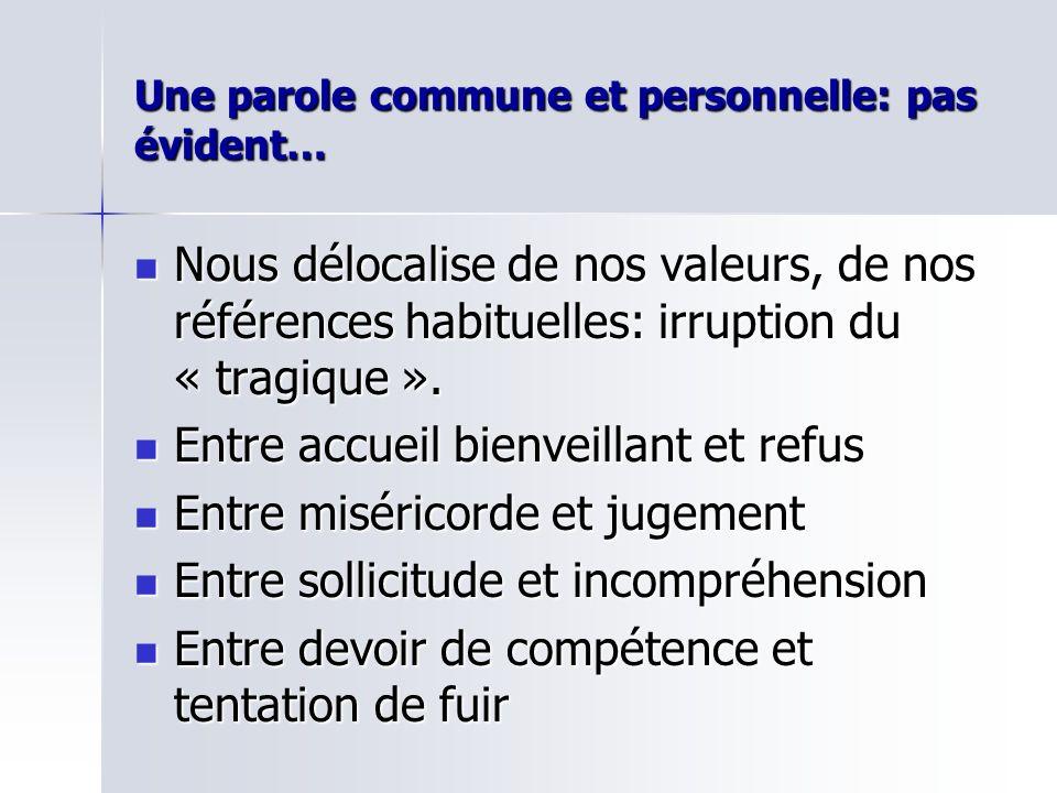 Une parole commune et personnelle: pas évident… Nous délocalise de nos valeurs, de nos références habituelles: irruption du « tragique ».
