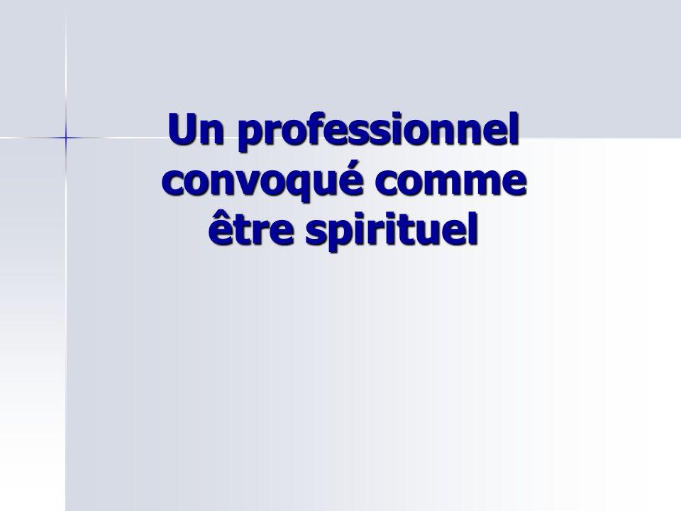 Un professionnel convoqué comme être spirituel