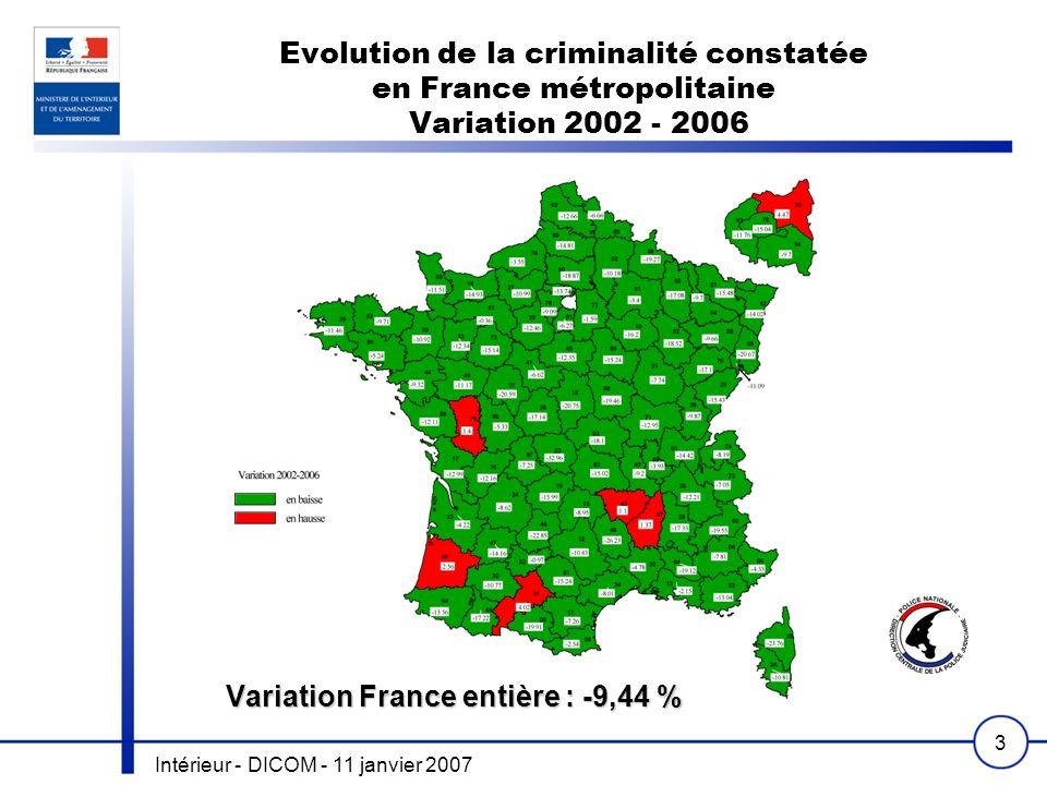 Intérieur - DICOM - 11 janvier 2007 3 Evolution de la criminalité constatée en France métropolitaine Variation 2002 - 2006 Variation France entière : -9,44 %