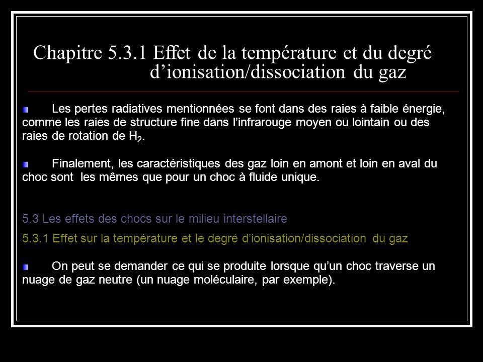 Les pertes radiatives mentionnées se font dans des raies à faible énergie, comme les raies de structure fine dans linfrarouge moyen ou lointain ou des raies de rotation de H 2.