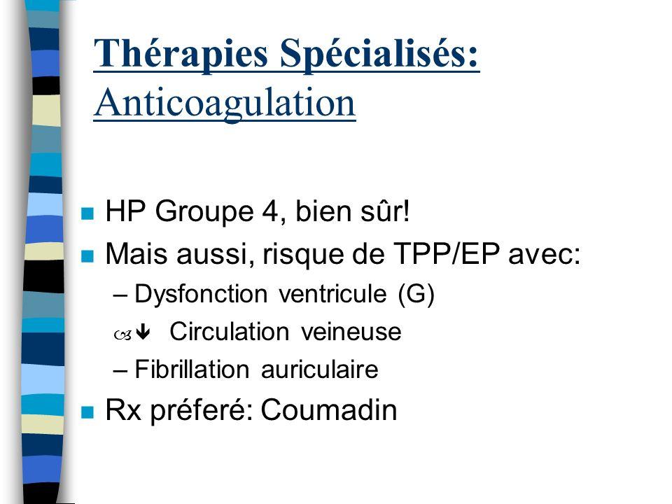 Thérapies Spécialisés n Groupe 2: Traîtements cardiaques n Groupe 3: Oxygène supplémentaire n Groupe 4: –Anticoagulation –Thrombectomie chirurgique n