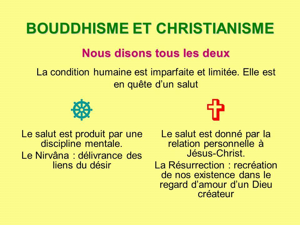 BOUDDHISME ET CHRISTIANISME Le salut est produit par une discipline mentale. Le Nirvâna : délivrance des liens du désir Le salut est donné par la rela