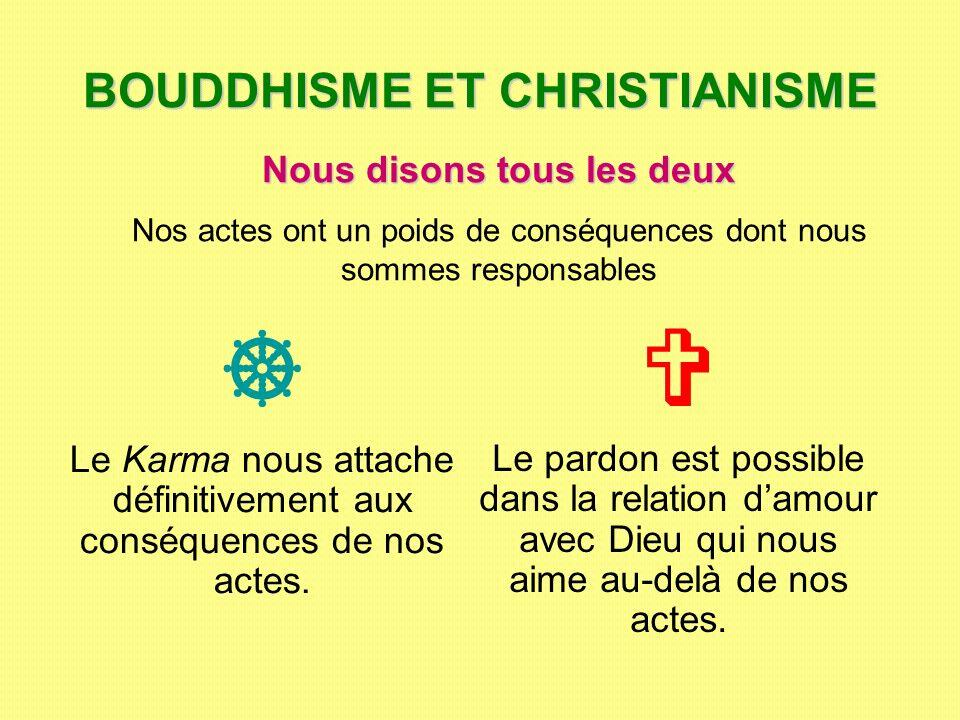 BOUDDHISME ET CHRISTIANISME Le Karma nous attache définitivement aux conséquences de nos actes. Le pardon est possible dans la relation damour avec Di