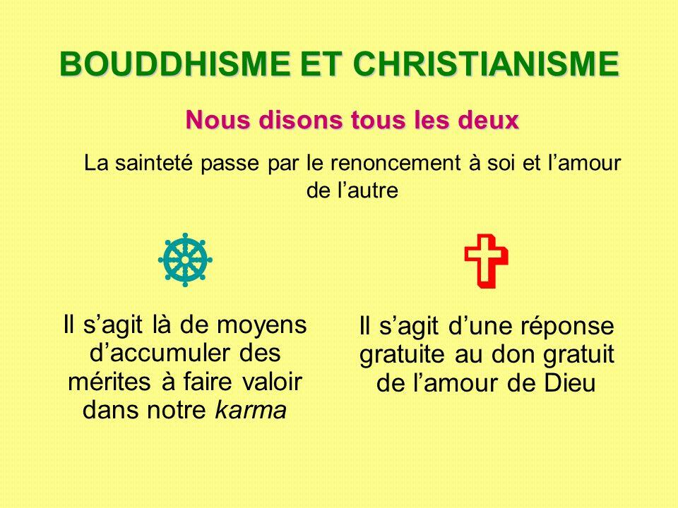 BOUDDHISME ET CHRISTIANISME Il sagit là de moyens daccumuler des mérites à faire valoir dans notre karma Il sagit dune réponse gratuite au don gratuit
