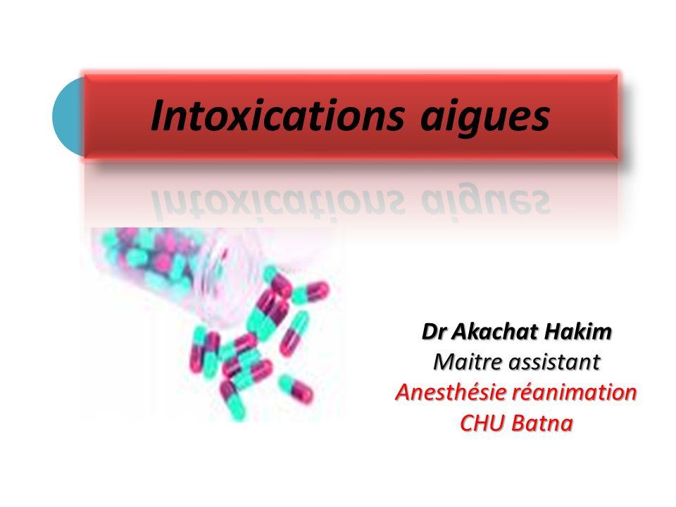 Intoxications aigues Dr Akachat Hakim Maitre assistant Anesthésie réanimation CHU Batna