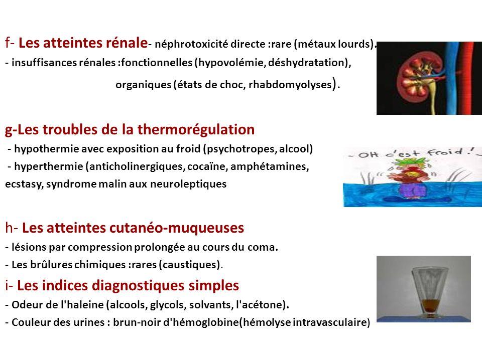 f- Les atteintes rénale - néphrotoxicité directe :rare (métaux lourds). - insuffisances rénales :fonctionnelles (hypovolémie, déshydratation), organiq