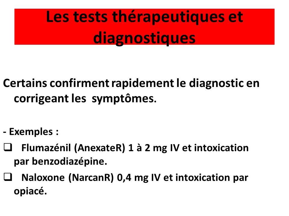 Certains confirment rapidement le diagnostic en corrigeant les symptômes. - Exemples : Flumazénil (AnexateR) 1 à 2 mg IV et intoxication par benzodiaz