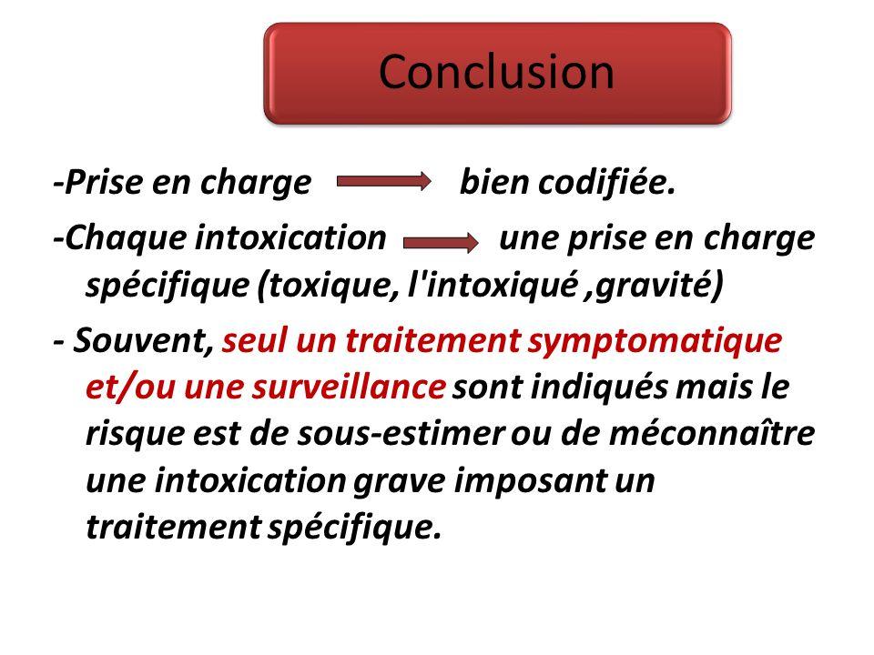 Conclusion -Prise en charge bien codifiée. -Chaque intoxication une prise en charge spécifique (toxique, l'intoxiqué,gravité) - Souvent, seul un trait