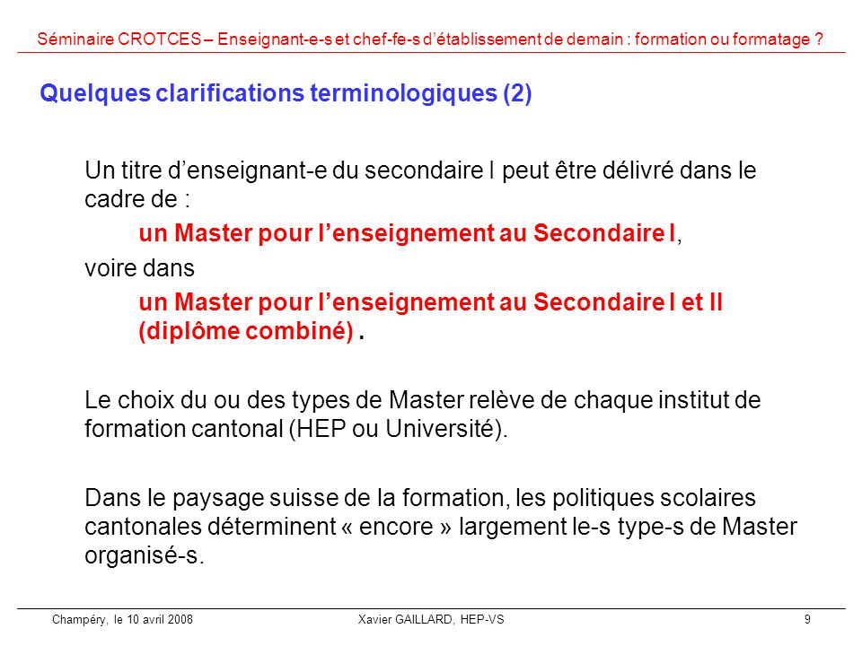 Séminaire CROTCES – Enseignant-e-s et chef-fe-s détablissement de demain : formation ou formatage ? Champéry, le 10 avril 2008Xavier GAILLARD, HEP-VS9