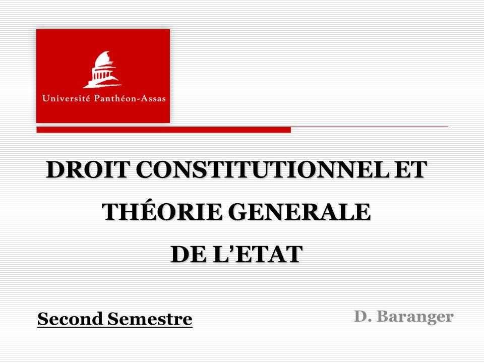 DROIT CONSTITUTIONNEL ET THÉORIE GENERALE DE LETAT Second Semestre D. Baranger
