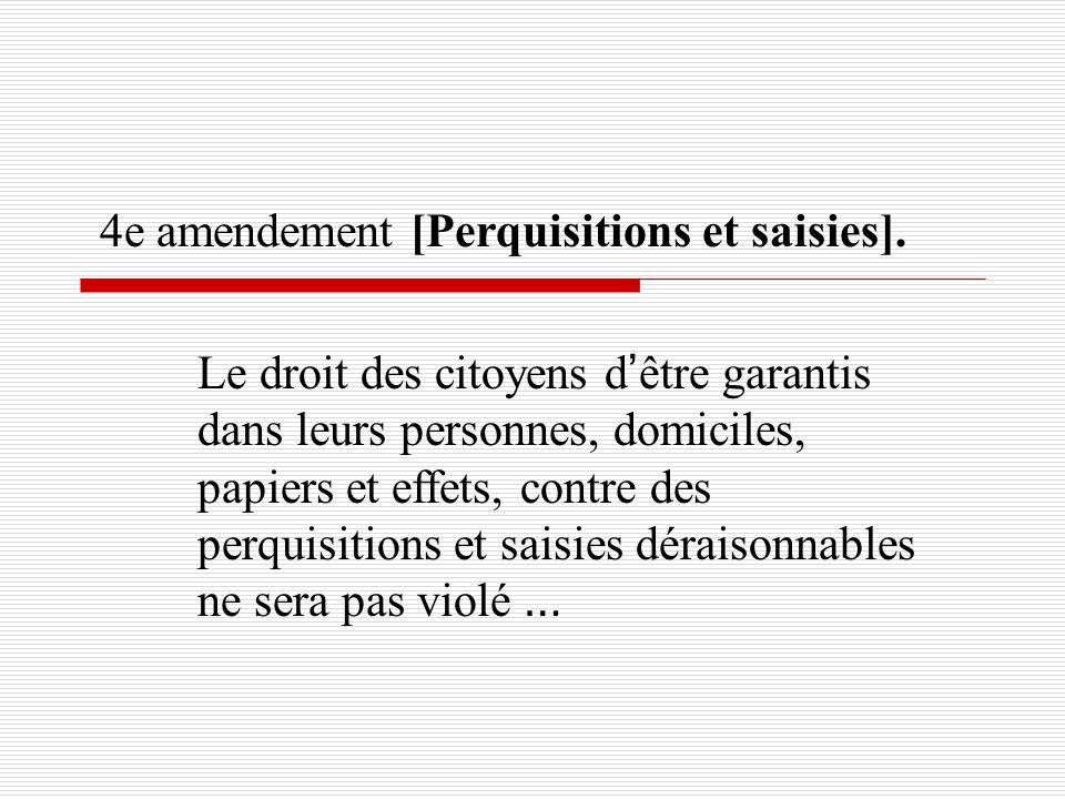 Le droit des citoyens d être garantis dans leurs personnes, domiciles, papiers et effets, contre des perquisitions et saisies déraisonnables ne sera p