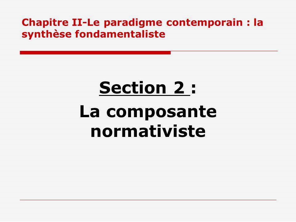 Chapitre II-Le paradigme contemporain : la synthèse fondamentaliste Section 2 : La composante normativiste