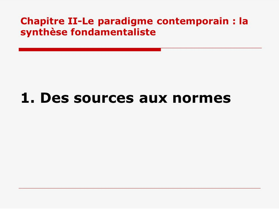 Chapitre II-Le paradigme contemporain : la synthèse fondamentaliste 1. Des sources aux normes