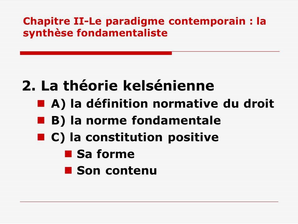 Chapitre II-Le paradigme contemporain : la synthèse fondamentaliste 2. La théorie kelsénienne A) la définition normative du droit B) la norme fondamen