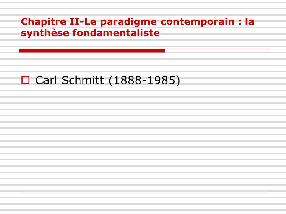 Chapitre II-Le paradigme contemporain : la synthèse fondamentaliste Carl Schmitt (1888-1985)