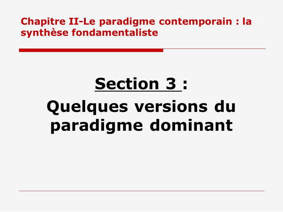 Chapitre II-Le paradigme contemporain : la synthèse fondamentaliste Section 3 : Quelques versions du paradigme dominant