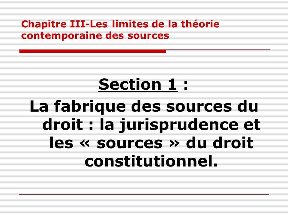 Chapitre III-Les limites de la théorie contemporaine des sources Section 1 : La fabrique des sources du droit : la jurisprudence et les « sources » du