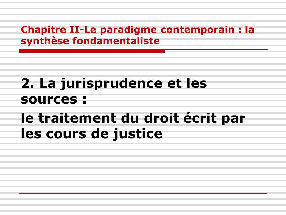 Chapitre II-Le paradigme contemporain : la synthèse fondamentaliste 2. La jurisprudence et les sources : le traitement du droit écrit par les cours de