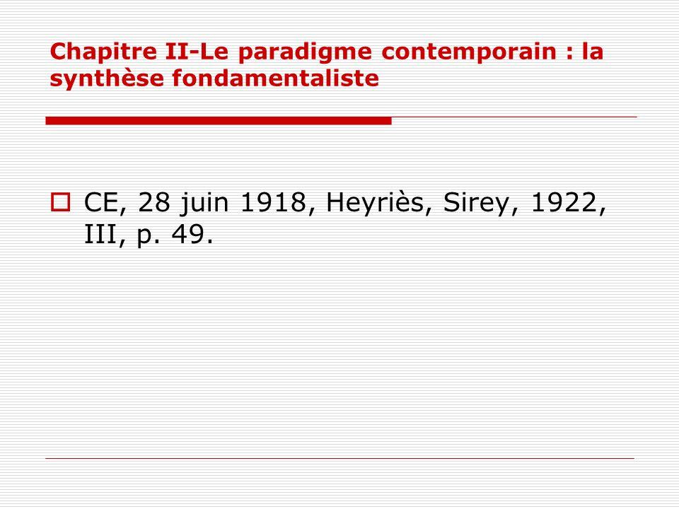 Chapitre II-Le paradigme contemporain : la synthèse fondamentaliste CE, 28 juin 1918, Heyriès, Sirey, 1922, III, p. 49.