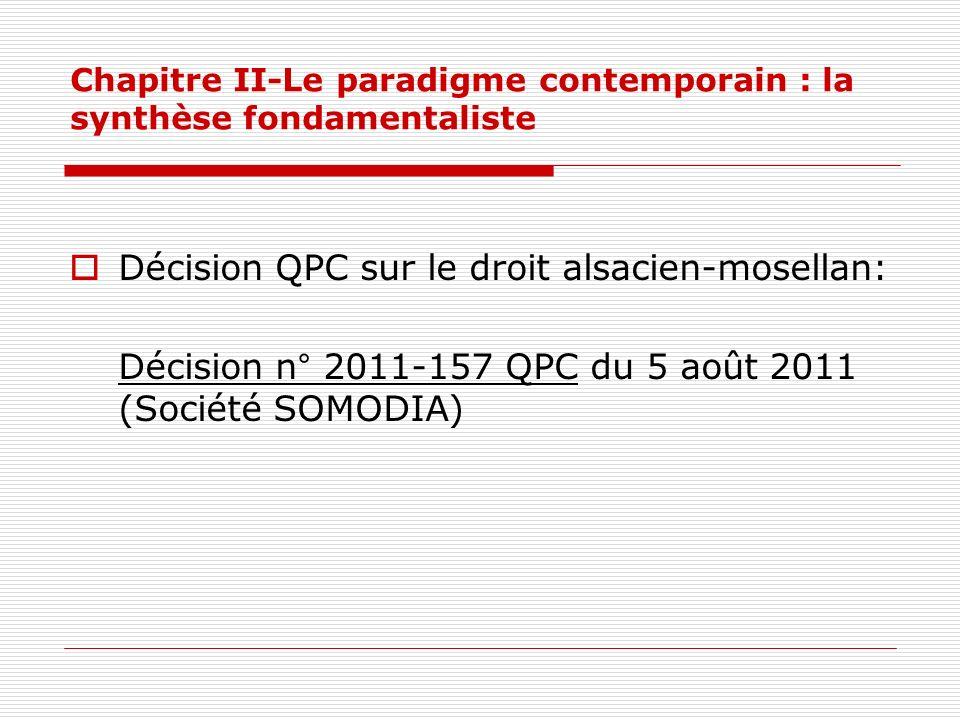 Chapitre II-Le paradigme contemporain : la synthèse fondamentaliste Décision QPC sur le droit alsacien-mosellan: Décision n° 2011-157 QPC du 5 août 20