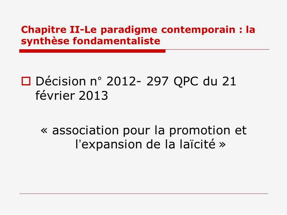 Chapitre II-Le paradigme contemporain : la synthèse fondamentaliste Décision n° 2012- 297 QPC du 21 février 2013 « association pour la promotion et le