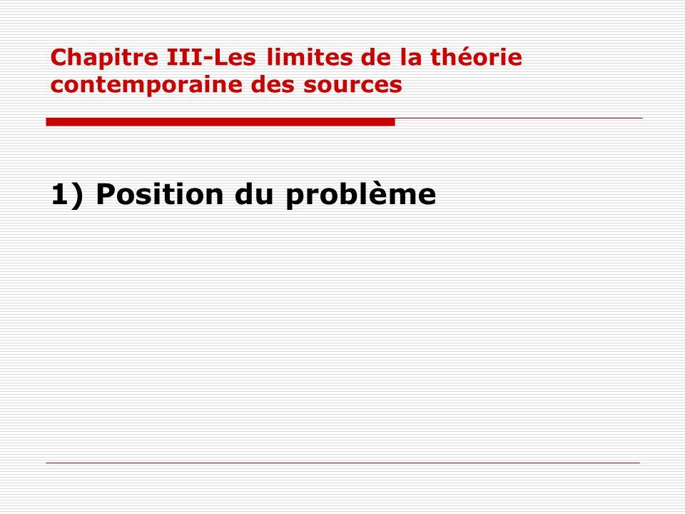 Chapitre III-Les limites de la théorie contemporaine des sources 1) Position du problème